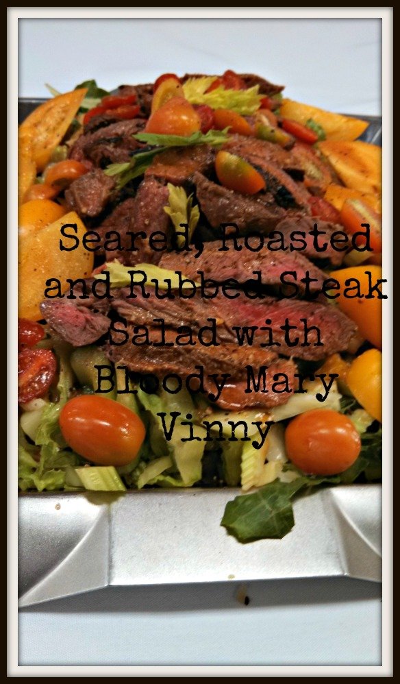 Rubbed, Seared & Roasted Bloody Mary Steak Salad